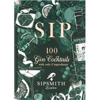 Sipsmith - Sip: 100 Gin Cocktails with Only Three Ingredients
