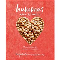 Hummus Where the Heart Is: Moreish Vegan Recipes for Nutritious and Tasty Dips