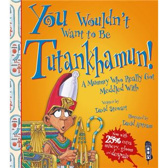 You wouldn't want to be tutankhamun