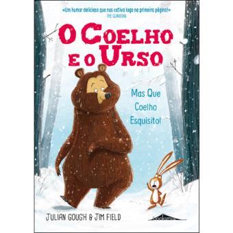 O Coelho e o Urso - Livro 1: Mas Que Coelho Esquisito!