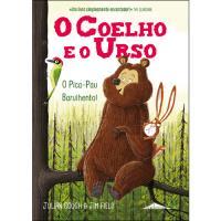 O Coelho e o Urso - Livro 2: O Pica-Pau Barulhento!