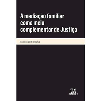 A Mediação Familiar Como Meio Complementar de Justiça