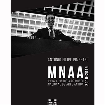 MNAA 2010-2019 - Para a História do Museu Nacional de Arte Antiga