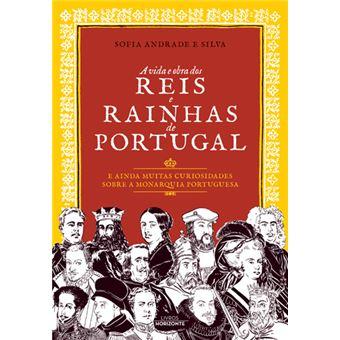 A Vida e Obra dos Reis e  Rainhas de Portugal