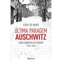 Última Paragem Auschwitz: Como Sobrevivi ao Horror de 1943-1945