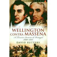 Wellington Contra Massena: A Terceira Invasão de Portugal – 1810-1811