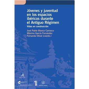 Jovenes y Juventud en los Espácios Ibericos Durante el Antiguo Regimen