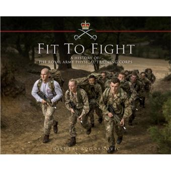Fit to Fight: A History of the Royal Army Physical Training Corps 1860–2015