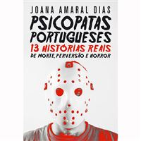 Psicopatas Portugueses 13 Histórias de Morte, Perversão e Horror