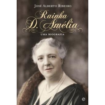 Rainha D. Amélia - Uma Biografia