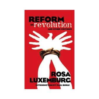 Reform or revolution and other writ
