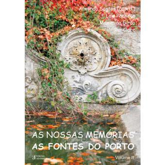 As Nossas Memórias: As Fontes do Porto - Livro 2