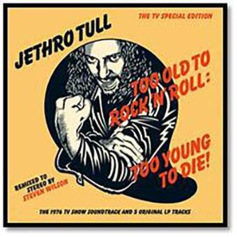 Too Old To Rock'n'Roll: Too Young To Die !