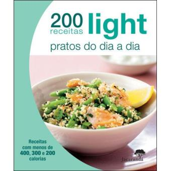 200 Receitas Light: Pratos do Dia a Dia