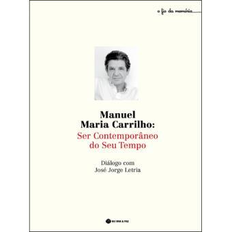 Manuel Maria Carrilho: Ser Contemporâneo do Seu Tempo