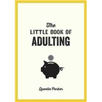 The Little Book of Adulting : Your Guide to Living Like a Real Grown-Up