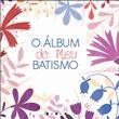 O Álbum do Meu Batismo