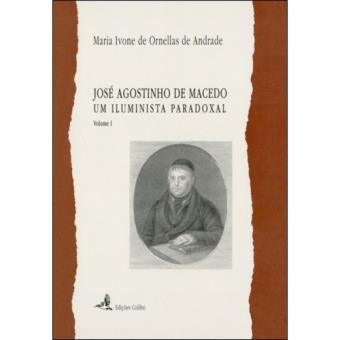 José Agostinho de Macedo: Um Iluminista Paradoxal - Livro 1