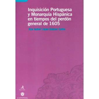 Inquisición Portuguesa y Monarquia Hispânica en Tiempos del Perdón General de 1605