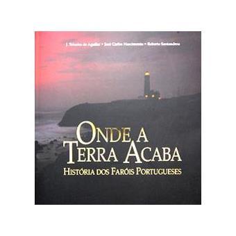 Onde a Terra Acaba - História dos Faróis Portugueses