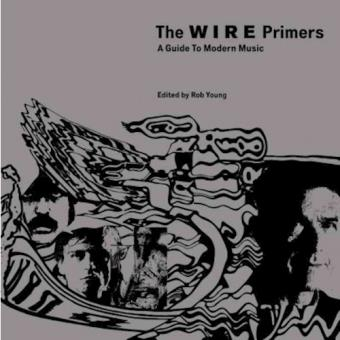 WIRE PRIMERS A GUIDE TO MODERN MUSI