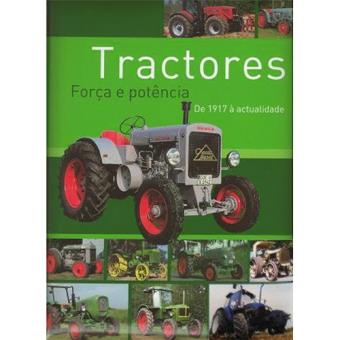 Tractores - Força e Potência, de 1917 à Actualidade