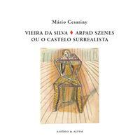 Vieira da Silva / Arpad Szenes ou o Castelo Surrealista
