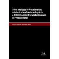 Sobre a Validade de Procedimentos Administrativos Prévios ao Inquérito e de Fases Administrativas Preliminares no Processo Penal
