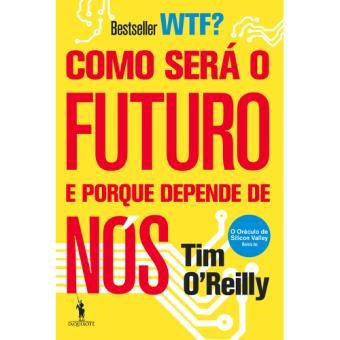 WTF: Como Será o Futuro e Porque Depende de Nós?