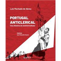 Portugal Anticlerical: Uma História do Anticlericalismo