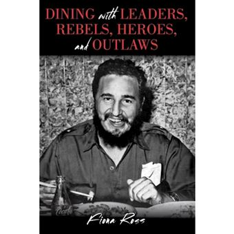 Dining with leaders, rebels, heroes