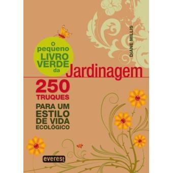 O Pequeno Livro Verde da Jardinagem - Diane Millis