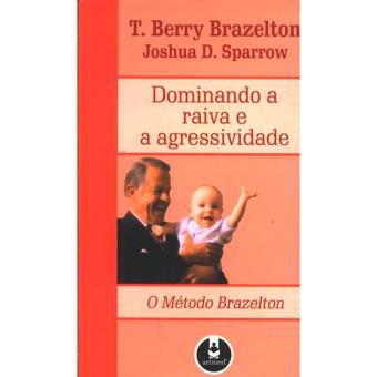 O Método Brazelton: Dominando a Raiva e a Agressividade