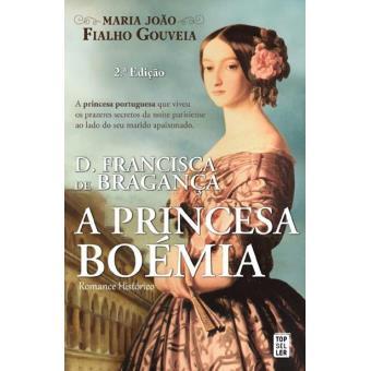 D. Francisca de Bragança: A Princesa Boémia