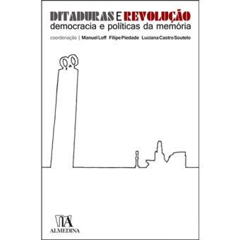 Ditaduras e Revolução - Democracia e Políticas da Memória