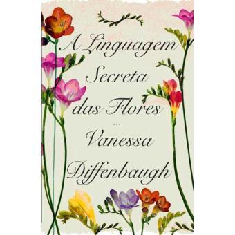 A Linguagem Secreta das Flores - Vanessa Diffenbaugh