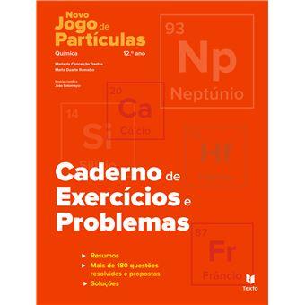 Novo Jogo de Partículas Química 12º Ano - Caderno de Exercícios e Problemas
