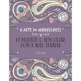 A Arte do Mindfulness: Conquiste o Bem-Estar com a Arte-Terapia