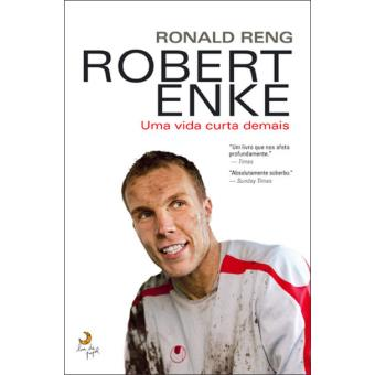 Robert Enke - Uma Vida Curta Demais
