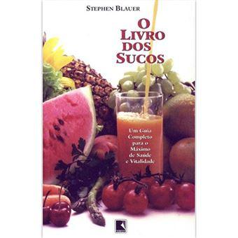 O Livro dos Sucos: Um Guia Completo para o Máximo de Saúde e Vitalidade