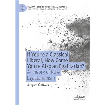 If You're a Classical Liberal, How Come You're Also an Egalitarian?