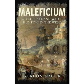 Maleficium: Witchcraft and Witch Hunting in the West