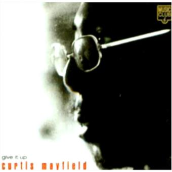 CURTIS MAYFIELD GIVE