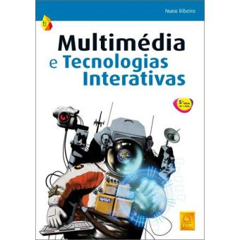 Multimédia e Tecnologias Interativas (5ª Edição Atualizada e Aumentada)
