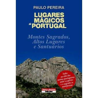 Lugares Mágicos de Portugal - Montes Sagrados, Altos Lugares e Santuários