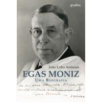 Egas Moniz - Uma Biografia