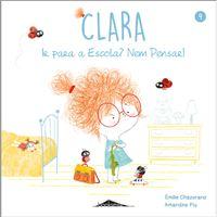 Clara -Livro 4: Ir Para a Escola? Nem Pensar!