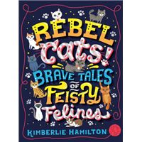 Rebel cats! brave tales of feisty f