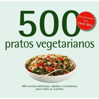 500 Receitas: Pratos Vegetarianos