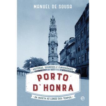 Porto d'Honra: Histórias, Segredos e Curiosidades da Invicta ao Longo dos Tempos